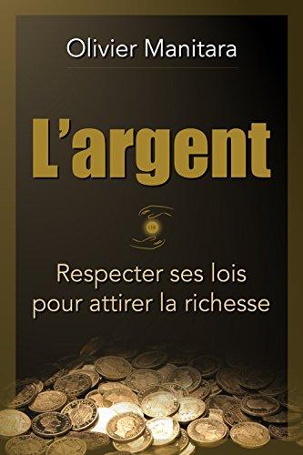 Amazon Com L Argent Respecter Ses Lois Pour Attirer La