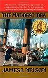 The Maddest Idea, James L. Nelson, 0671519255