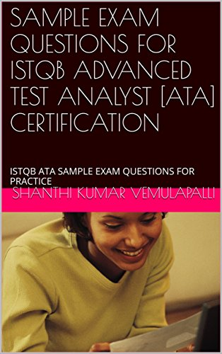 SAMPLE EXAM QUESTIONS FOR ISTQB ADVANCED TEST ANALYST [ATA ...