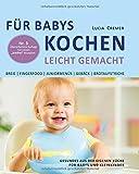 Für Babys kochen - leicht gemacht: Gesundes aus der eigenen Küche für Babys und Kleinkinder (3....