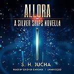 Allora: A Silver Ships Novella | Scott H. Jucha, Dog-Earned Copy, Inc. - producer