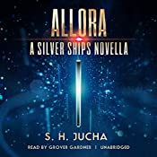 Allora: A Silver Ships Novella | Scott H. Jucha,  Dog-Earned Copy, Inc. - producer