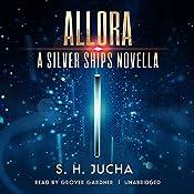 Allora: A Silver Ships Novella | S. H. Jucha
