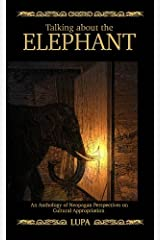 Talking About the Elephant: An Anthology of Neopagan Perspectives on Cultural Appropriation Kindle Edition