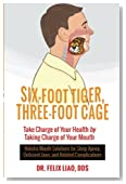 Six-Foot Tiger, Three-Foot Cage: Take Charge of Your Health by Taking Charge of Your Mouth