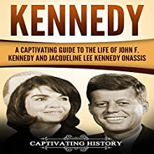 Kennedy: A Captivating Guide to the Life of John F. Kennedy and Jacqueline Lee Kennedy Onassis Audiobook by Captivating History Narrated by Duke Holm