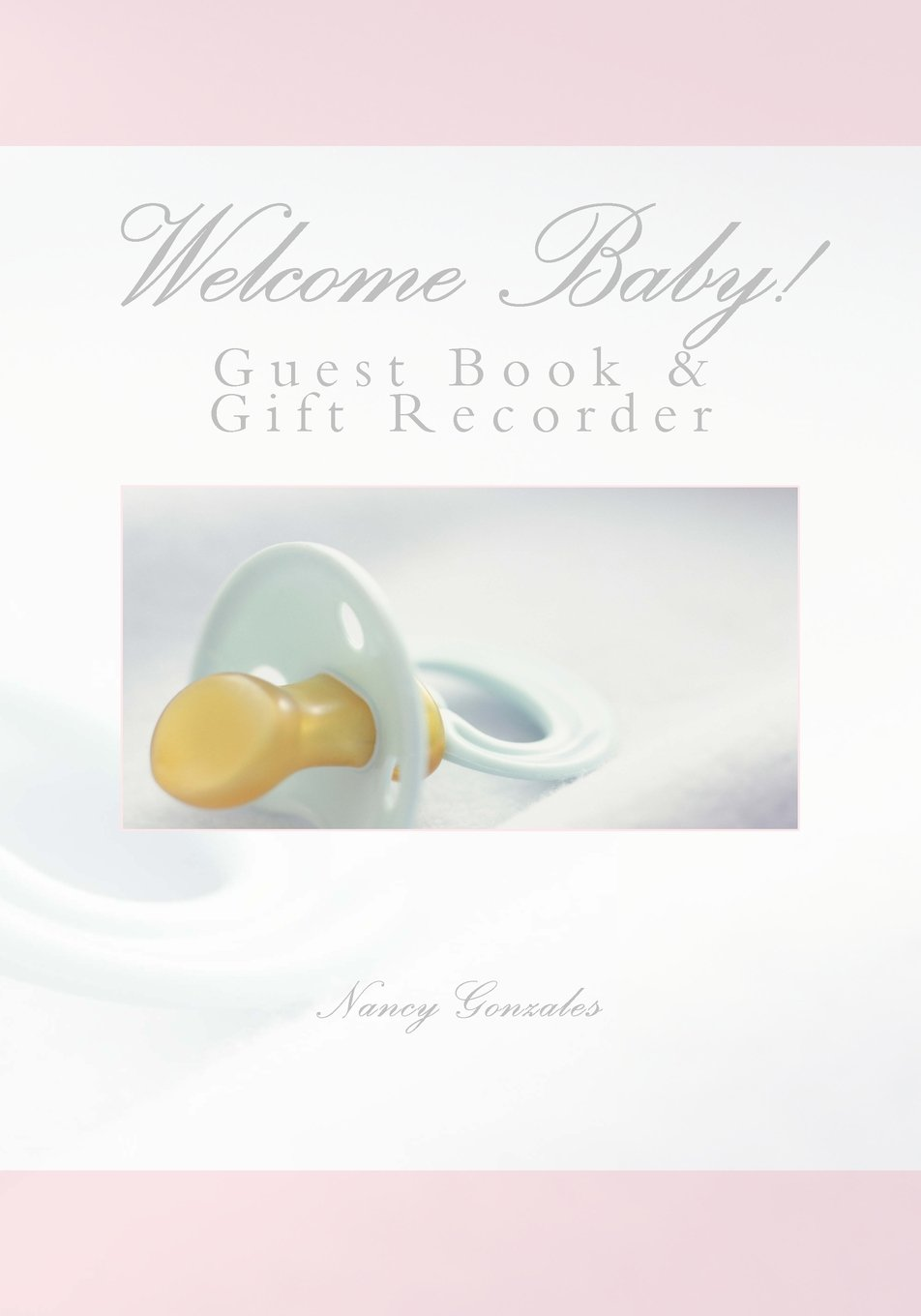 Download Welcome Baby!: Guest Book & Gift Recorder (Treasured for a Lifetime) (Volume 16) ebook