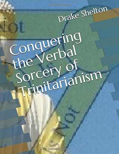 Conquering the Verbal Sorcery of Trinitarianism