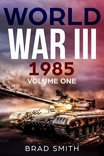 World War III: 1985: Volume One (Tales of World War III: 1985) (Best World War 1 Fiction)
