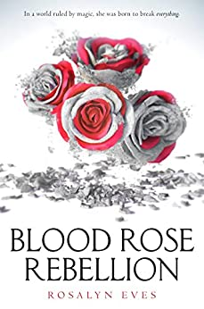 Blood Rose Rebellion by [Eves, Rosalyn]
