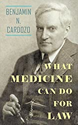What Medicine Can Do For Law by Benjamin N. Cardozo (2014-11-18)