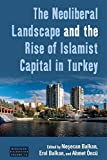 "BOOKS RECEIVED: Nesecan Balkan, Erol Balkan and Ahmet Oncu, ""The Neoliberal Landscape and the Rise of Islamist Capital in Turkey"" (Berghahn Books, 2017)"