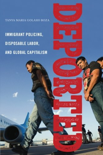 Deported: Immigrant Policing, Disposable Labor and Global Capitalism (Latina/o Sociology)