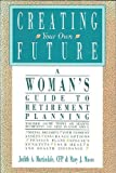 Creating Your Own Future : A Woman's Guide to Retirement Planning, Martindale, Judith A. and Moses, Mary J., 0942061098