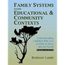 Family Systems Within Educational & Community Contexts: Understanding Children Who Are at Risk or Have Special Needs
