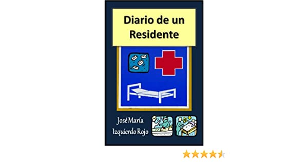 Amazon.com: Diario de un residente (Spanish Edition) eBook: José María Izquierdo Rojo: Kindle Store