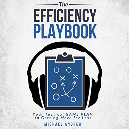 The Efficiency Playbook by Michael Andrew