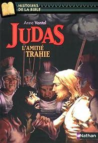 Judas : L'amitié trahie par Anne Vantal