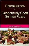 Download Flammkuchen - Dangerously Good German Pizzas in PDF ePUB Free Online