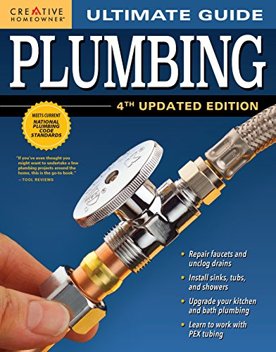Ultimate House Building - Ultimate Guide: Plumbing, 4th Updated Edition (Creative Homeowner) 800+ Photos; Step-by-Step Projects and Comprehensive How-To Information on Up-to-Date Products & Code-Compliant Techniques for DIY
