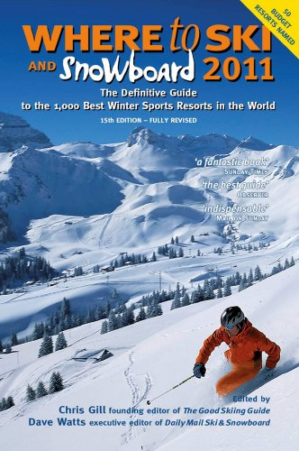 Where to Ski and Snowboard 2011: The Definitive Guide to the 1,000 Best Winter Sports Resorts in the World (Best Snow Resorts In The World)