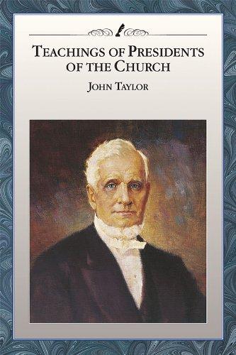 Teachings of Presidents of the Church: John Taylor