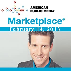 Marketplace, February 14, 2013