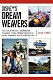 Disney's Dream Weavers: The Visionaries Who Shaped Disneyland, Freedomland, the New York World's Fair and Walt Disney World-And the Ties That