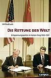 Die Rettung der Welt: Entspannungspolitik im Kalten Krieg 1950-1991