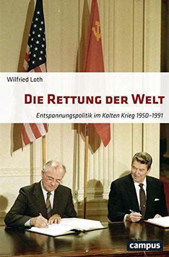 Die Rettung der Welt: Entspannungspolitik im Kalten Krieg 1950-1991 Broschiert – 8. September 2016 Wilfried Loth Campus Verlag 3593506165 Entspannung (Politik)