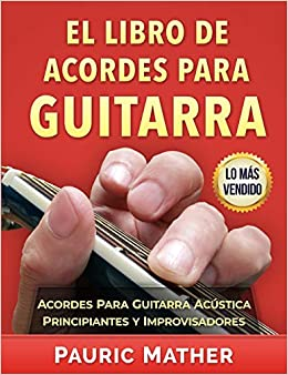 El Libro De Acordes Para Guitarra: Acordes Para Guitarra Acústica Para Principiantes y Improvisadores: Amazon.es: Pauric Mather: Libros