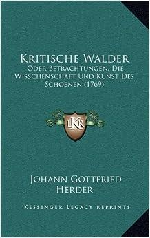Book Kritische Walder: Oder Betrachtungen, Die Wisschenschaft Und Kunst Des Schoenen (1769)