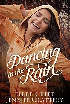 Dancing in the Rain by [Rife, Eileen, Slattery, Jennifer]