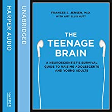 The Teenage Brain: A Neuroscientist's Survival Guide to Raising Adolescents and Young Adults Audiobook by Frances E. Jensen, Amy Ellis Nutt Narrated by Laurence Bouvard, Amy Ellis Nutt