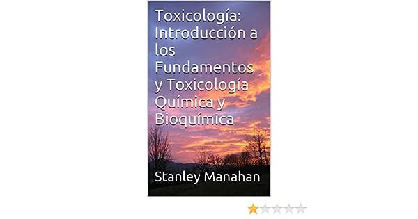 Amazon.com: Toxicología: Introducción a los Fundamentos y Toxicología Química y Bioquímica (Spanish Edition) eBook: Stanley Manahan: Kindle Store