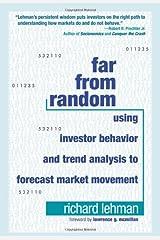 Far from Random: Using Investor Behavior and Trend Analysis to Forecast Market Movement Hardcover