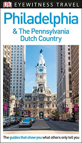 DK Eyewitness Philadelphia and the Pennsylvania Dutch Country (Travel Guide)