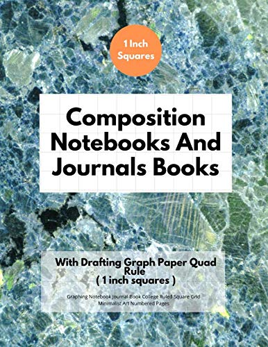 Composition Notebooks And Journals Books With Drafting Graph Paper Quad Rule ( 1 inch squares ): Graphing Notebook Journal Book College Ruled Square Grid Minimalist Art Numbered Pages Volume 57