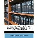 El nacimiento de Tirso: cuadro dramático en un acto y en verso (Spanish Edition)