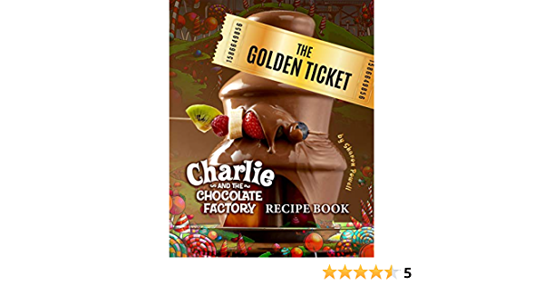 The Golden Ticket: Charlie and the Chocolate Factory Recipe Book