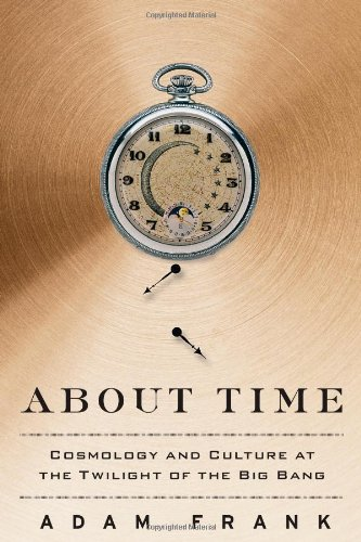 About Time: Cosmology and Culture at the Twilight of the...