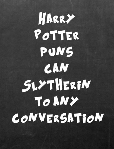 Harry Potter Puns Can Slytherin To Any Conversation  7 44 X 9 69 College Ruled Paper Notebook  Appreciation  Quote Journal Or Diary   Unique     Or Gratitude Present   Black Chalkboard Cover