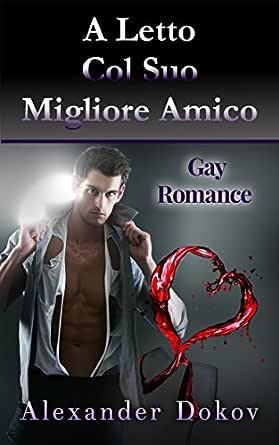 Gay A Letto.A Letto Col Suo Migliore Amico Gay Romance Italian Edition
