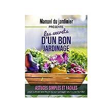 Manuel du jardinier: Les secrets d'un bon jardinage (French Edition)