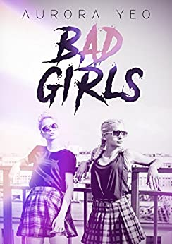 Bad Girls: A Young Adult Romance Novel by [Yeo, Aurora]