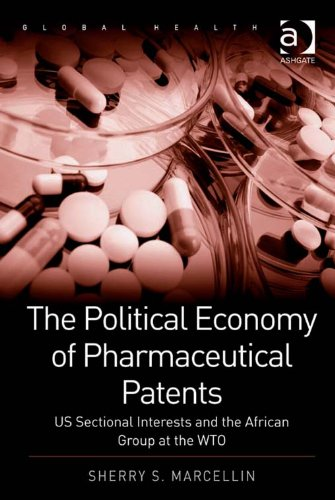 Download The Political Economy of Pharmaceutical Patents: US Sectional Interests and the African Group at the WTO (Global Health) Pdf