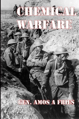Chemical Warfare: History of the US Army's Development and Use of Poison Gas Weapons in World War One