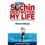 How Sachin Destroyed My Life: but gave me an All Access Pass to the world of Cricket