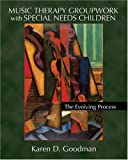 Music therapy groupwork with special needs Children : The Evolving Process, Goodman, Karen D., 0398077398