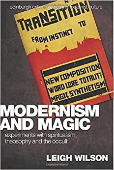 Modernism and Magic: Experiments with Spiritualism, Theosophy and the Occult (Edinburgh Critical Studies in Modernist Culture)